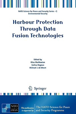 Harbour Protection Through Data Fusion Technologies By Shahbazian, Elisa (EDT)/ Rogova, Galina (EDT)/ Deweert, Michael J. (EDT)